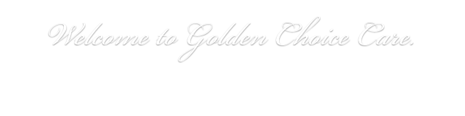 Welcome to Golden Choice Care